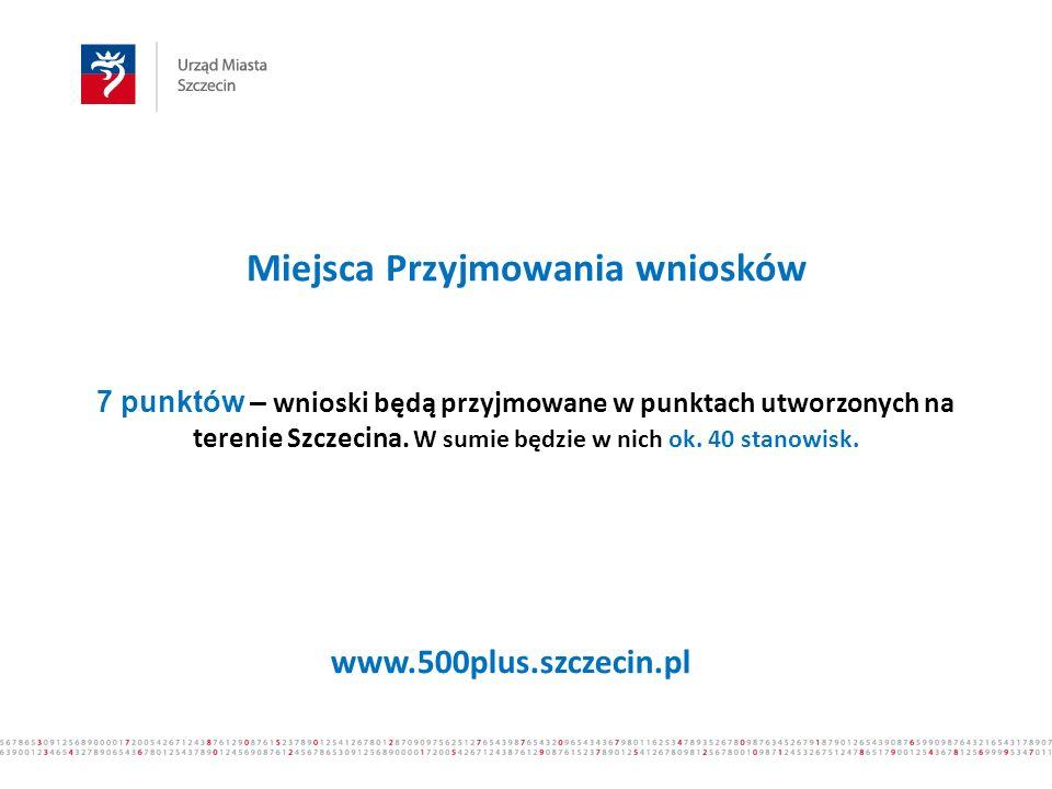 Miejsca Przyjmowania wniosków 7 punktów – wnioski będą przyjmowane w punktach utworzonych na terenie Szczecina. W sumie będzie w nich ok. 40 stanowisk