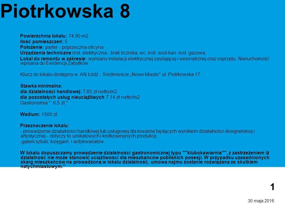 30 maja 2016 1 Piotrkowska 8 Powierzchnia lokalu: 74,90 m2 Ilość pomieszczeń: 5 Położenie: parter - poprzeczna oficyna Urządzenia techniczne inst.