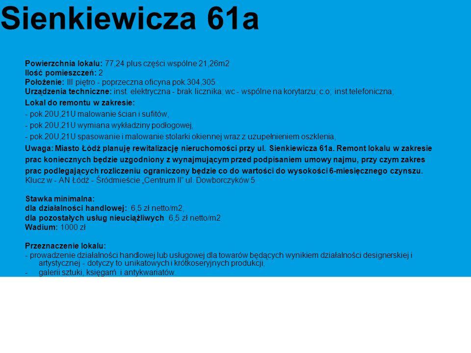 Sienkiewicza 61a Powierzchnia lokalu: 77,24 plus części wspólne 21,26m2 Ilość pomieszczeń: 2 Położenie: III piętro - poprzeczna oficyna pok.304,305 Urządzenia techniczne: inst.