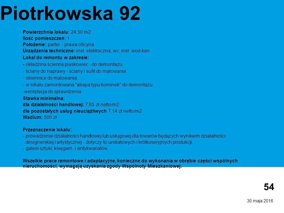30 maja 2016 54 Piotrkowska 92 Powierzchnia lokalu: 24,50 m2 Ilość pomieszczeń: 1 Położenie: parter - prawa oficyna Urządzenia techniczne: inst.