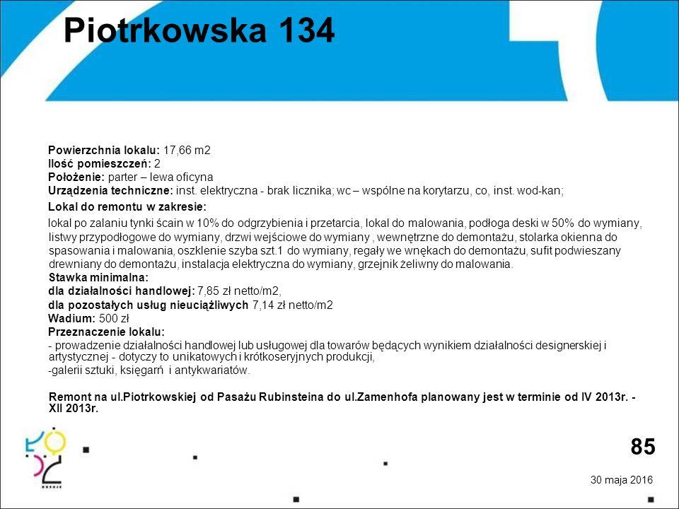 30 maja 2016 85 Piotrkowska 134 Powierzchnia lokalu: 17,66 m2 Ilość pomieszczeń: 2 Położenie: parter – lewa oficyna Urządzenia techniczne: inst.