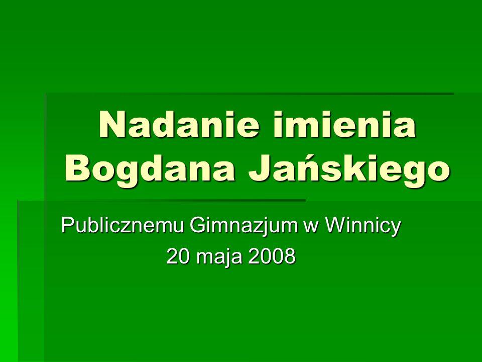 Nadanie imienia Bogdana Jańskiego Publicznemu Gimnazjum w Winnicy 20 maja 2008