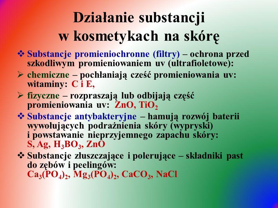 Działanie substancji w kosmetykach na skórę  Substancje promieniochronne (filtry) – ochrona przed szkodliwym promieniowaniem uv (ultrafioletowe):  c