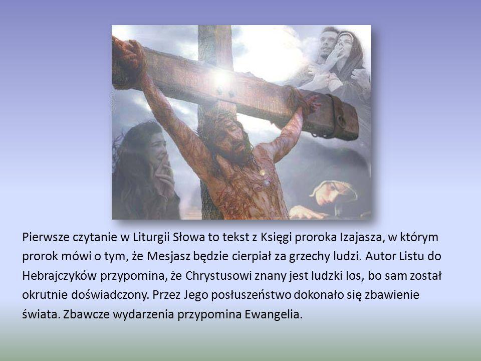 Pierwsze czytanie w Liturgii Słowa to tekst z Księgi proroka Izajasza, w którym prorok mówi o tym, że Mesjasz będzie cierpiał za grzechy ludzi. Autor