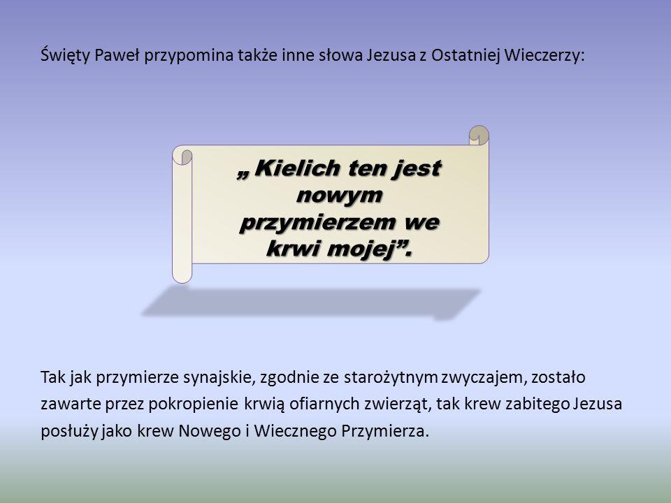 Święty Paweł przypomina także inne słowa Jezusa z Ostatniej Wieczerzy: Tak jak przymierze synajskie, zgodnie ze starożytnym zwyczajem, zostało zawarte