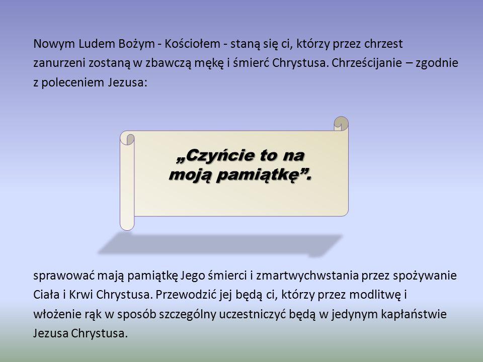 Nowym Ludem Bożym - Kościołem - staną się ci, którzy przez chrzest zanurzeni zostaną w zbawczą mękę i śmierć Chrystusa. Chrześcijanie – zgodnie z pole