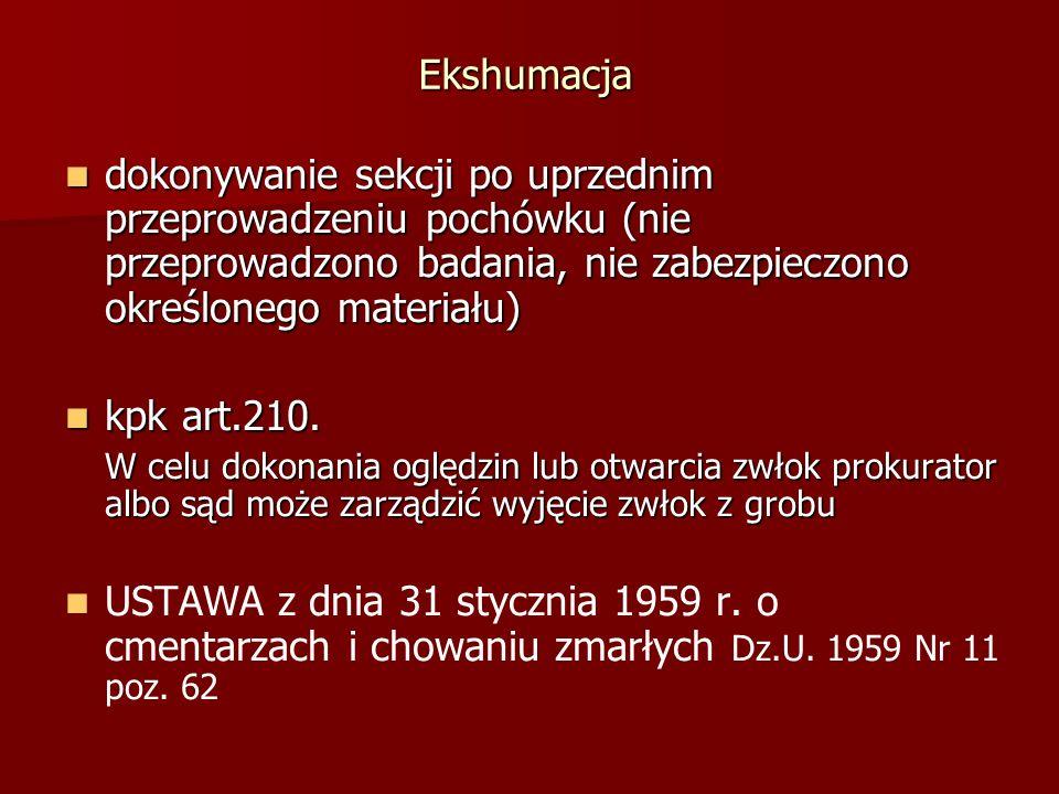 Ekshumacja dokonywanie sekcji po uprzednim przeprowadzeniu pochówku (nie przeprowadzono badania, nie zabezpieczono określonego materiału) dokonywanie sekcji po uprzednim przeprowadzeniu pochówku (nie przeprowadzono badania, nie zabezpieczono określonego materiału) kpk art.210.