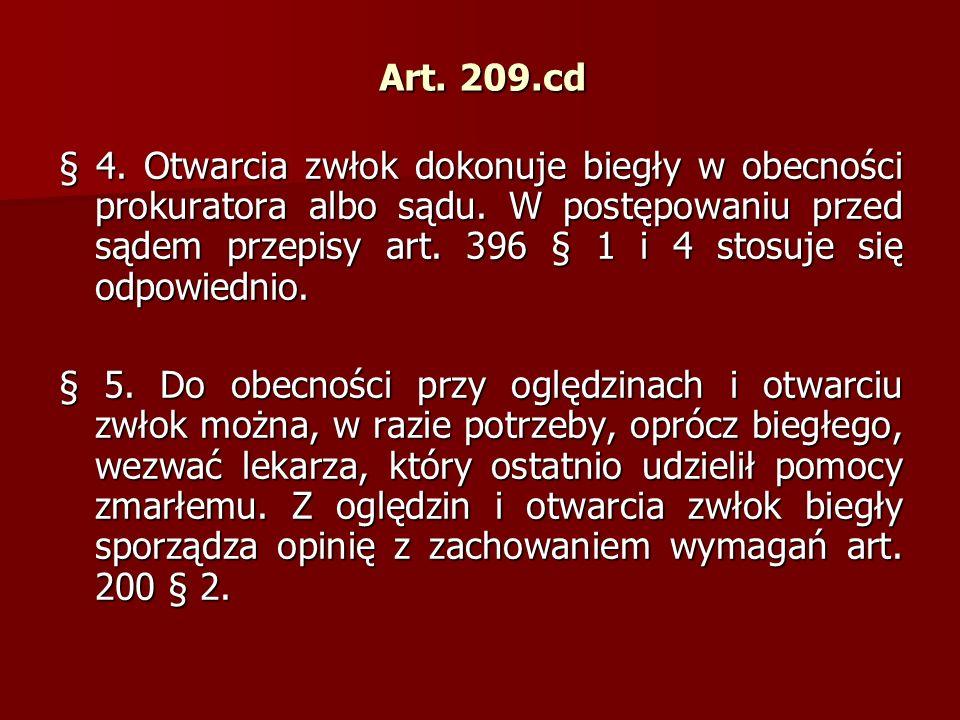 Art. 209.cd § 4. Otwarcia zwłok dokonuje biegły w obecności prokuratora albo sądu.