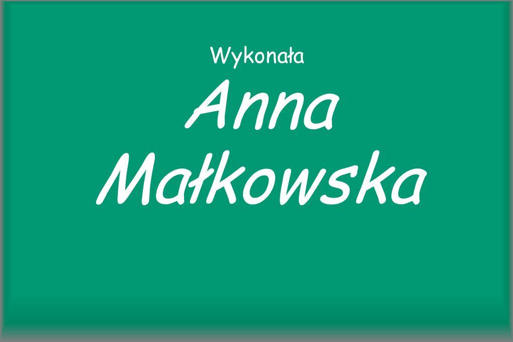 Wykonała Anna Małkowska