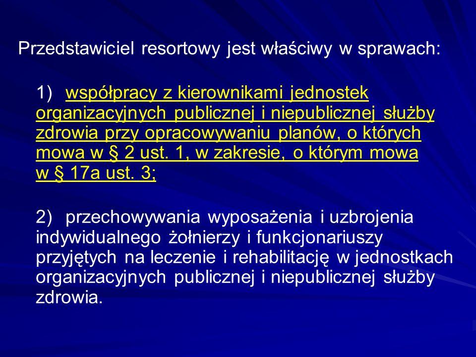 Przedstawiciel resortowy jest właściwy w sprawach: 1)współpracy z kierownikami jednostek organizacyjnych publicznej i niepublicznej służby zdrowia przy opracowywaniu planów, o których mowa w § 2 ust.