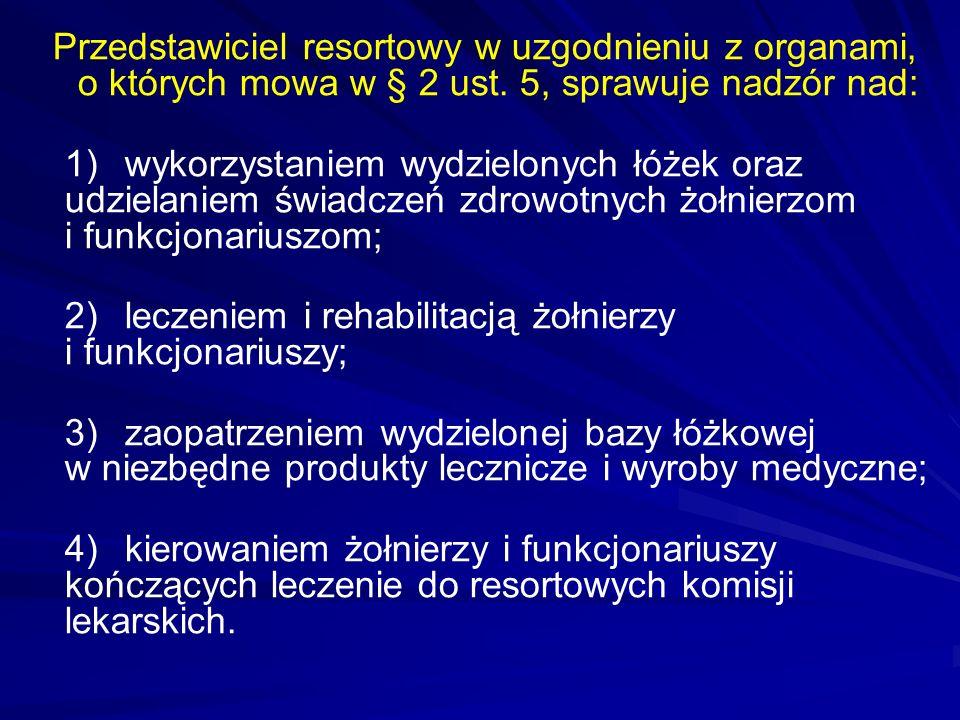 Przedstawiciel resortowy w uzgodnieniu z organami, o których mowa w § 2 ust. 5, sprawuje nadzór nad: 1)wykorzystaniem wydzielonych łóżek oraz udzielan
