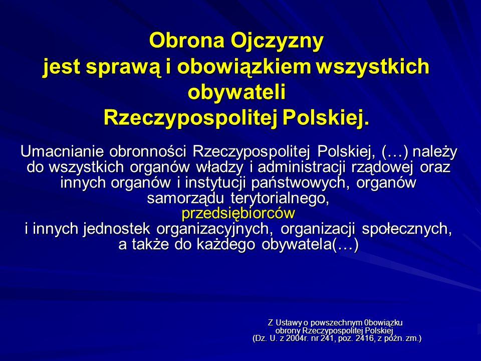 Obrona Ojczyzny jest sprawą i obowiązkiem wszystkich obywateli Rzeczypospolitej Polskiej. Umacnianie obronności Rzeczypospolitej Polskiej, (…) należy