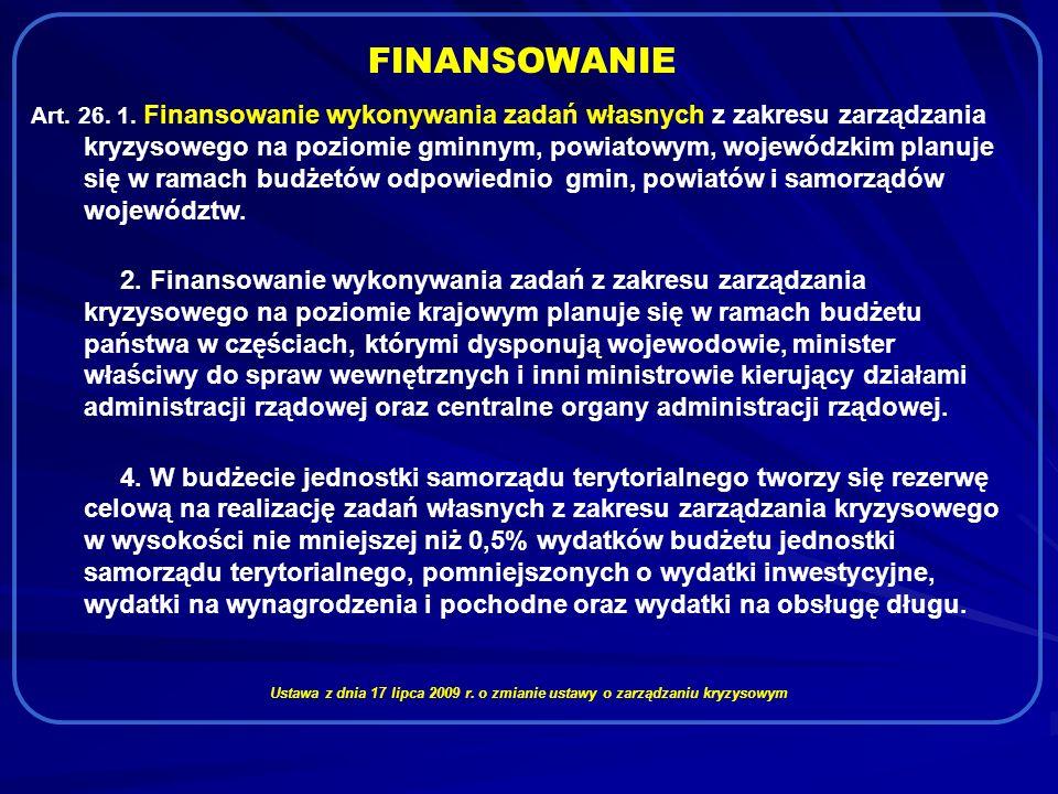 FINANSOWANIE Art. 26. 1. Finansowanie wykonywania zadań własnych z zakresu zarządzania kryzysowego na poziomie gminnym, powiatowym, wojewódzkim planuj