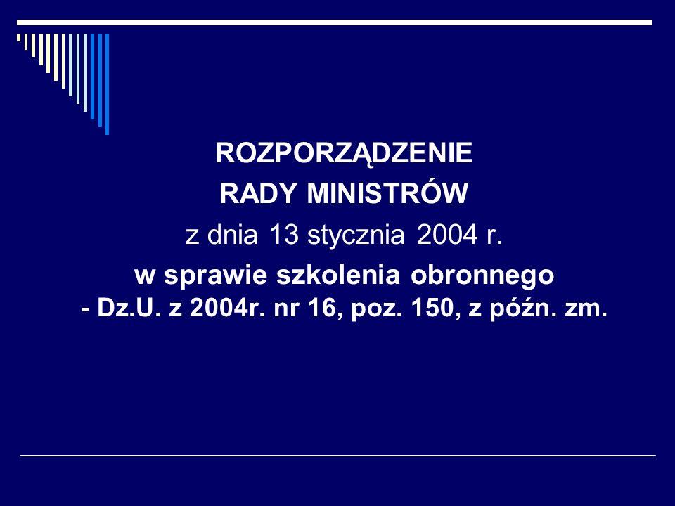 ROZPORZĄDZENIE RADY MINISTRÓW z dnia 13 stycznia 2004 r. w sprawie szkolenia obronnego - Dz.U. z 2004r. nr 16, poz. 150, z późn. zm.