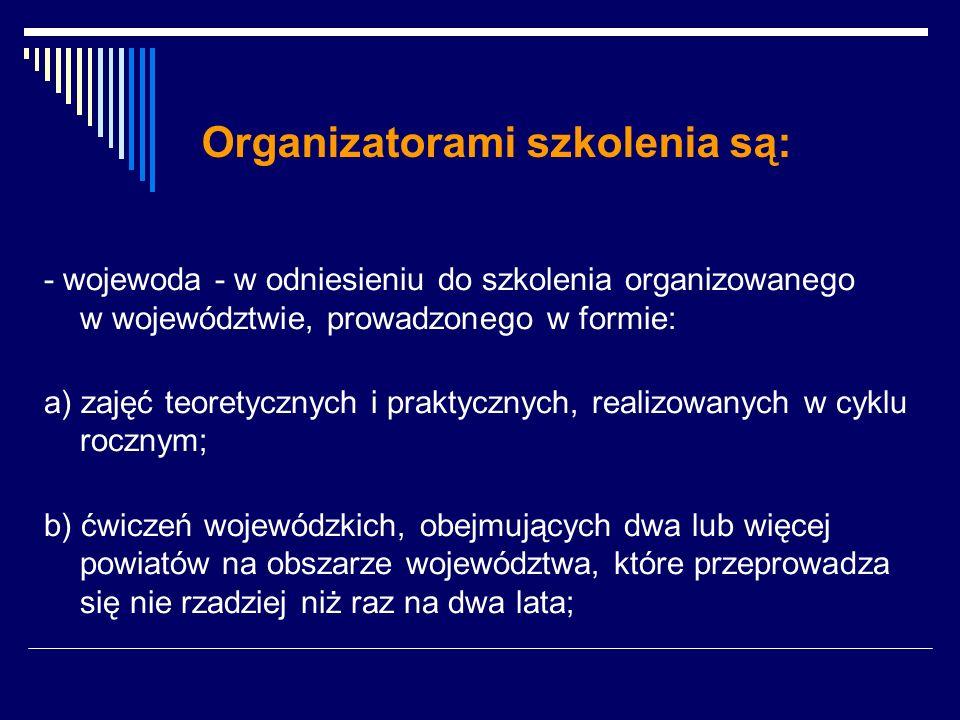 Organizatorami szkolenia są: - wojewoda - w odniesieniu do szkolenia organizowanego w województwie, prowadzonego w formie: a) zajęć teoretycznych i pr
