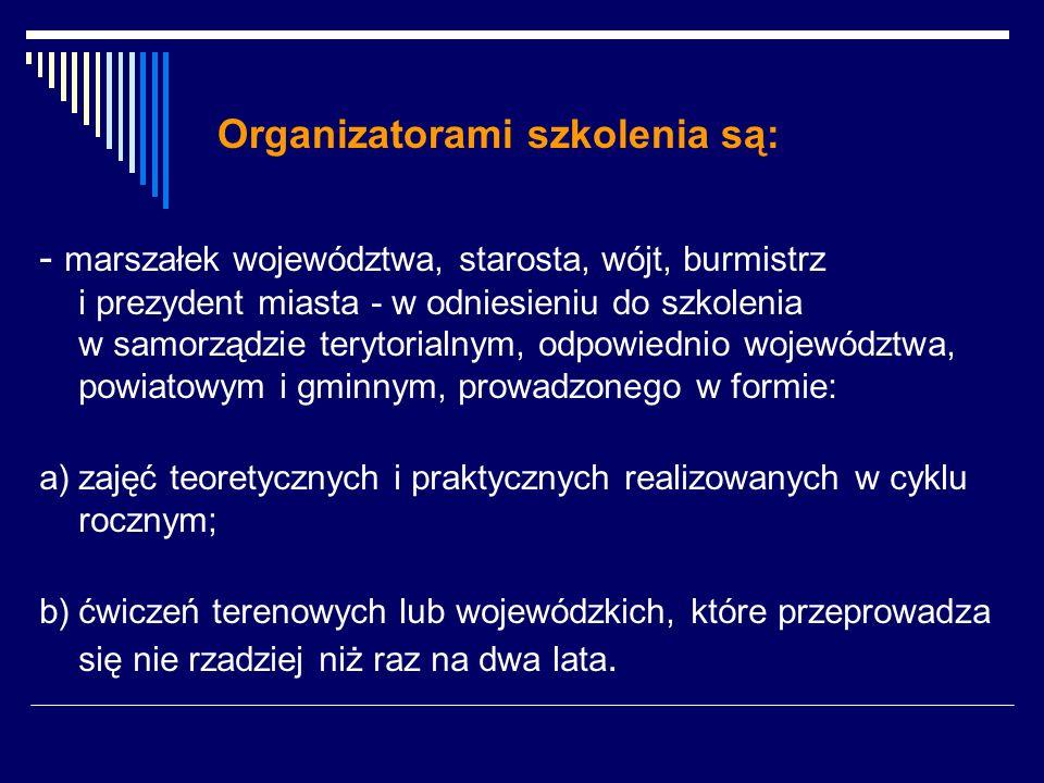 Organizatorami szkolenia są: - marszałek województwa, starosta, wójt, burmistrz i prezydent miasta - w odniesieniu do szkolenia w samorządzie terytori