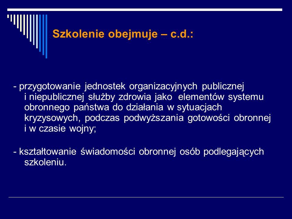 Szkolenie obejmuje – c.d.: - przygotowanie jednostek organizacyjnych publicznej i niepublicznej służby zdrowia jako elementów systemu obronnego państw