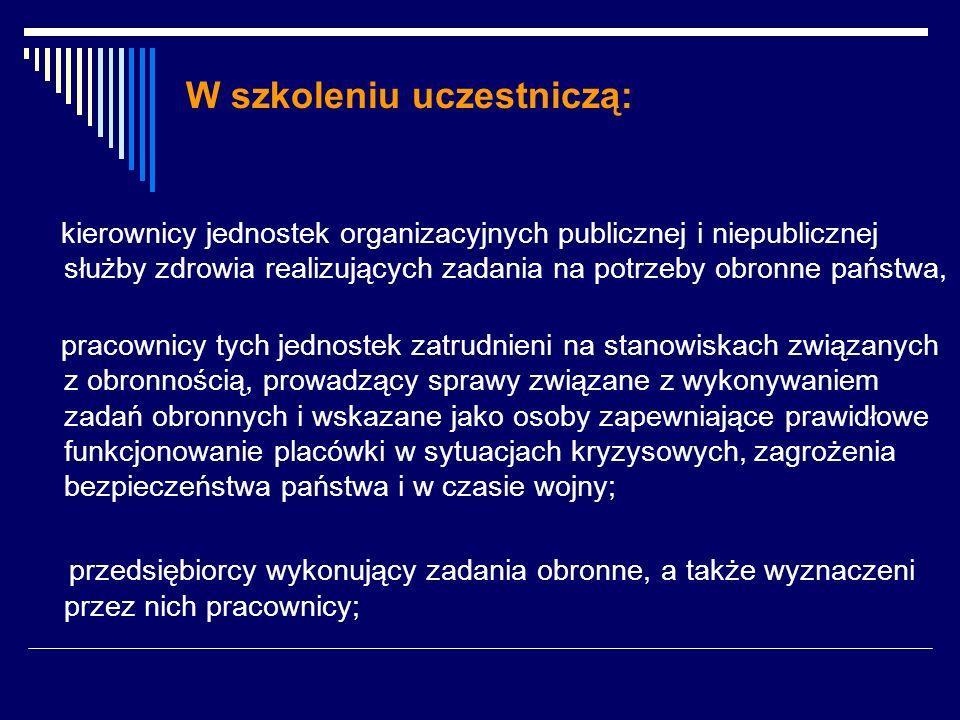 W szkoleniu uczestniczą: kierownicy jednostek organizacyjnych publicznej i niepublicznej służby zdrowia realizujących zadania na potrzeby obronne pańs