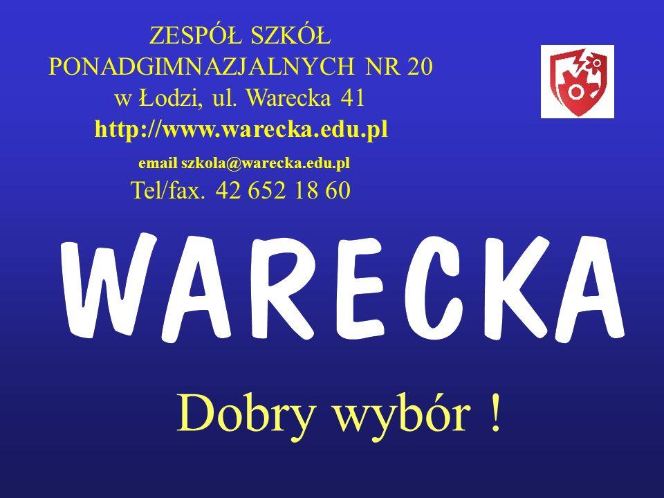 Dobry wybór ! ZESPÓŁ SZKÓŁ PONADGIMNAZJALNYCH NR 20 w Łodzi, ul. Warecka 41 http://www.warecka.edu.pl email szkola@warecka.edu.pl Tel/fax. 42 652 18 6