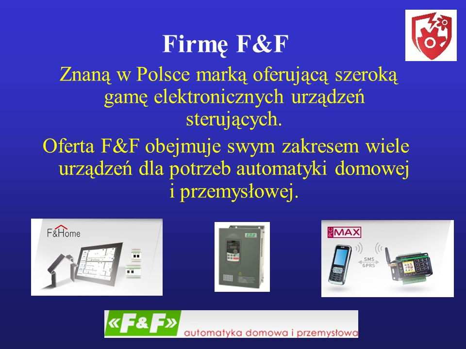 Firmę F&F Znaną w Polsce marką oferującą szeroką gamę elektronicznych urządzeń sterujących.