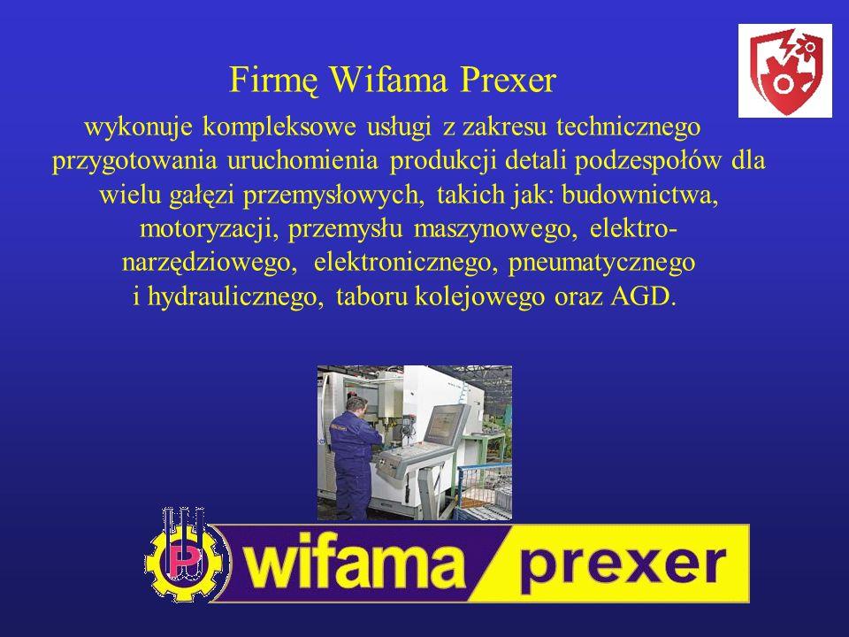 Firmę Wifama Prexer wykonuje kompleksowe usługi z zakresu technicznego przygotowania uruchomienia produkcji detali podzespołów dla wielu gałęzi przemysłowych, takich jak: budownictwa, motoryzacji, przemysłu maszynowego, elektro- narzędziowego, elektronicznego, pneumatycznego i hydraulicznego, taboru kolejowego oraz AGD.