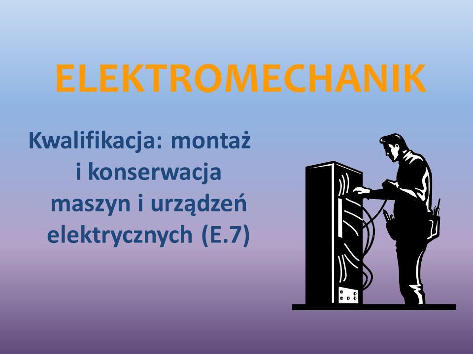 ELEKTROMECHANIK Kwalifikacja: montaż i konserwacja maszyn i urządzeń elektrycznych (E.7)