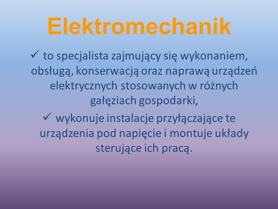 Elektromechanik to specjalista zajmujący się wykonaniem, obsługą, konserwacją oraz naprawą urządzeń elektrycznych stosowanych w różnych gałęziach gospodarki, wykonuje instalacje przyłączające te urządzenia pod napięcie i montuje układy sterujące ich pracą.