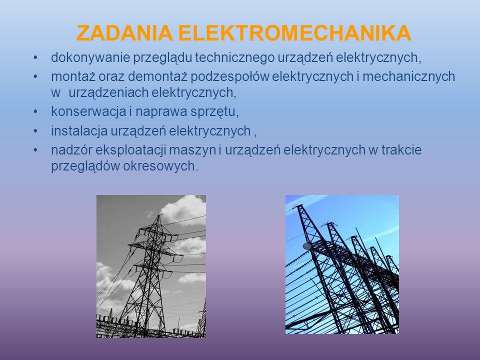 ZADANIA ELEKTROMECHANIKA dokonywanie przeglądu technicznego urządzeń elektrycznych, montaż oraz demontaż podzespołów elektrycznych i mechanicznych w urządzeniach elektrycznych, konserwacja i naprawa sprzętu, instalacja urządzeń elektrycznych, nadzór eksploatacji maszyn i urządzeń elektrycznych w trakcie przeglądów okresowych.