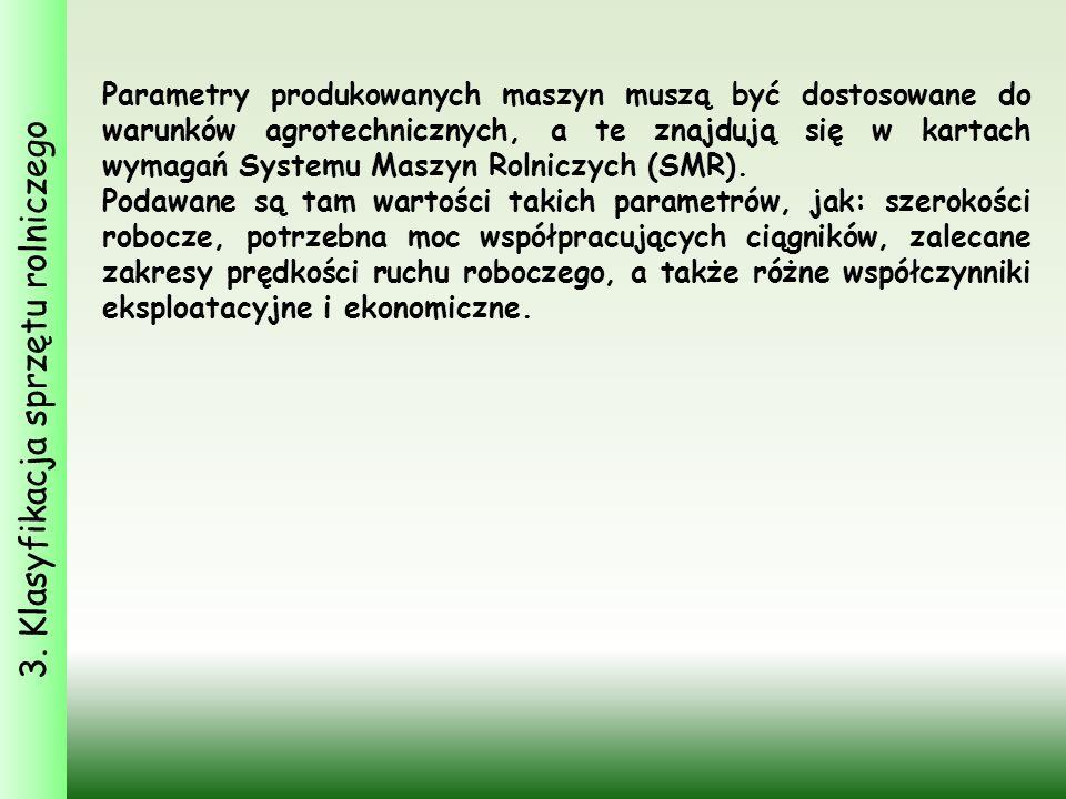 3. Klasyfikacja sprzętu rolniczego Parametry produkowanych maszyn muszą być dostosowane do warunków agrotechnicznych, a te znajdują się w kartach wyma