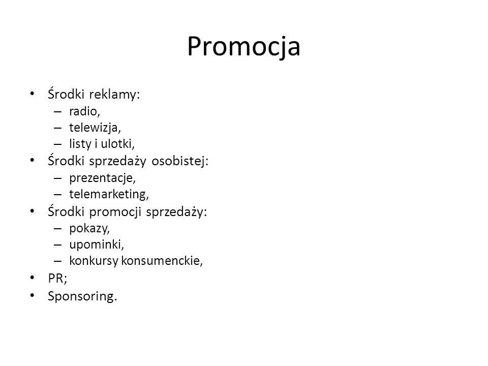 Promocja Środki reklamy: – radio, – telewizja, – listy i ulotki, Środki sprzedaży osobistej: – prezentacje, – telemarketing, Środki promocji sprzedaży: – pokazy, – upominki, – konkursy konsumenckie, PR; Sponsoring.
