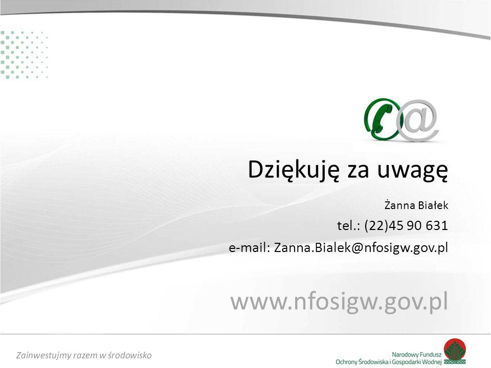 Zainwestujmy razem w środowisko Dziękuję za uwagę www.nfosigw.gov.pl Żanna Białek tel.: (22)45 90 631 e-mail: Zanna.Bialek@nfosigw.gov.pl