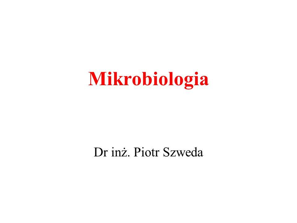 Mikrobiologia Dr inż. Piotr Szweda