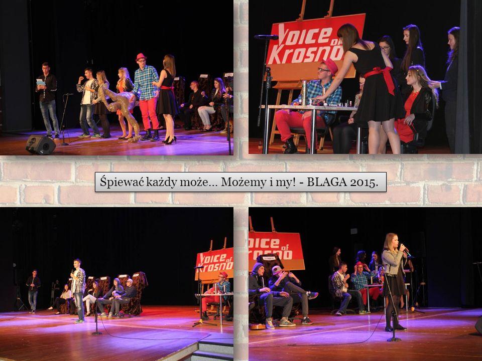 Śpiewać każdy może… Możemy i my! - BLAGA 2015.