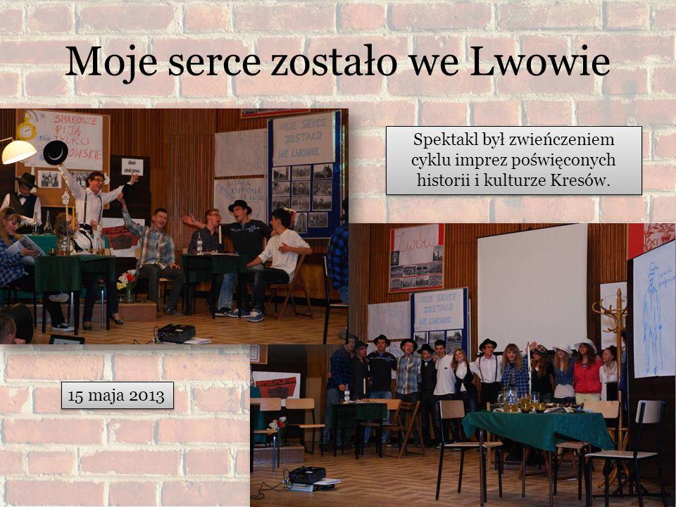 Moje serce zostało we Lwowie Spektakl był zwieńczeniem cyklu imprez poświęconych historii i kulturze Kresów.