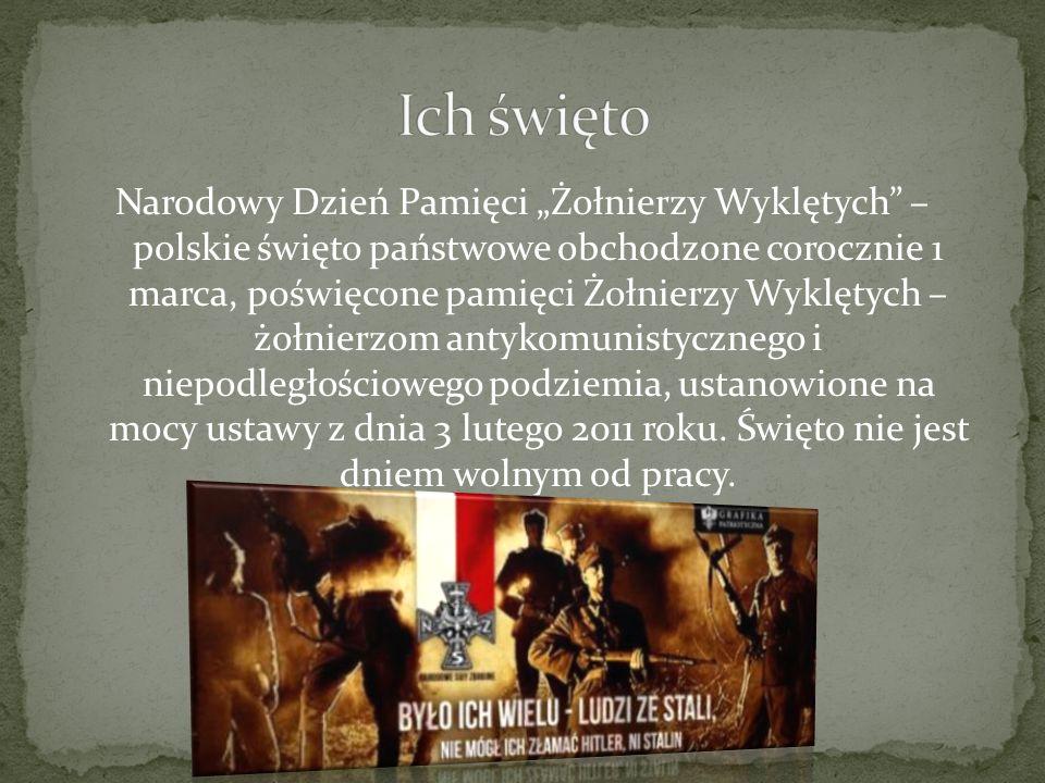 """Narodowy Dzień Pamięci """"Żołnierzy Wyklętych – polskie święto państwowe obchodzone corocznie 1 marca, poświęcone pamięci Żołnierzy Wyklętych – żołnierzom antykomunistycznego i niepodległościowego podziemia, ustanowione na mocy ustawy z dnia 3 lutego 2011 roku."""