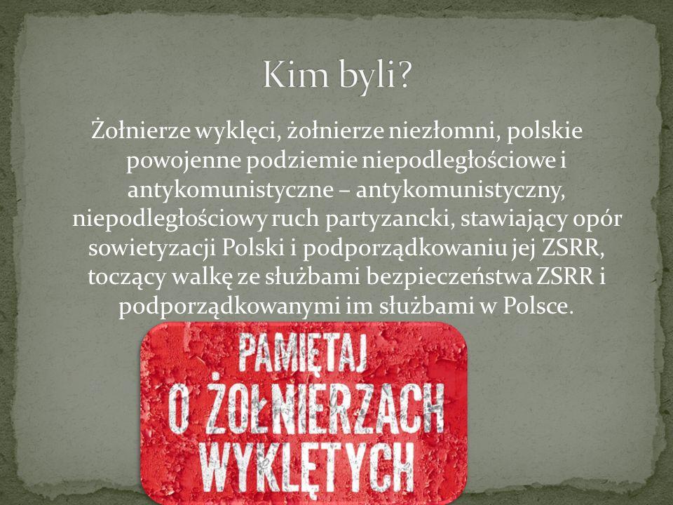 Żołnierze wyklęci, żołnierze niezłomni, polskie powojenne podziemie niepodległościowe i antykomunistyczne – antykomunistyczny, niepodległościowy ruch