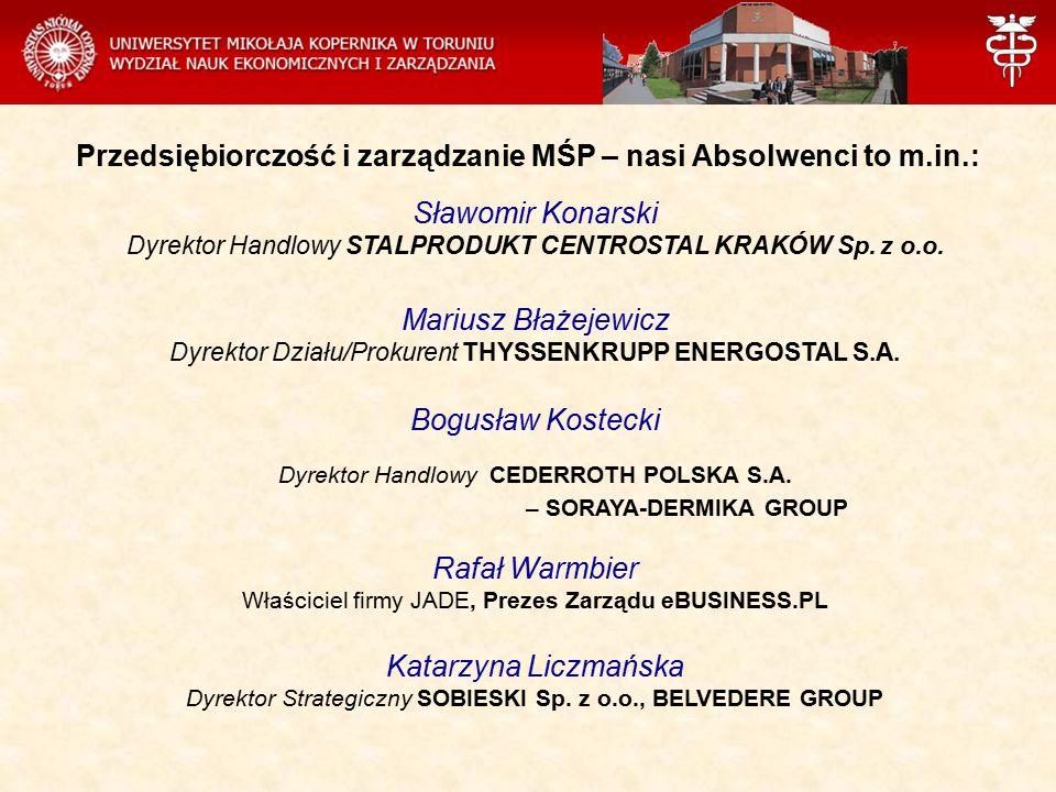 Przedsiębiorczość i zarządzanie MŚP – nasi Absolwenci to m.in.: Sławomir Konarski Dyrektor Handlowy STALPRODUKT CENTROSTAL KRAKÓW Sp. z o.o. Mariusz B