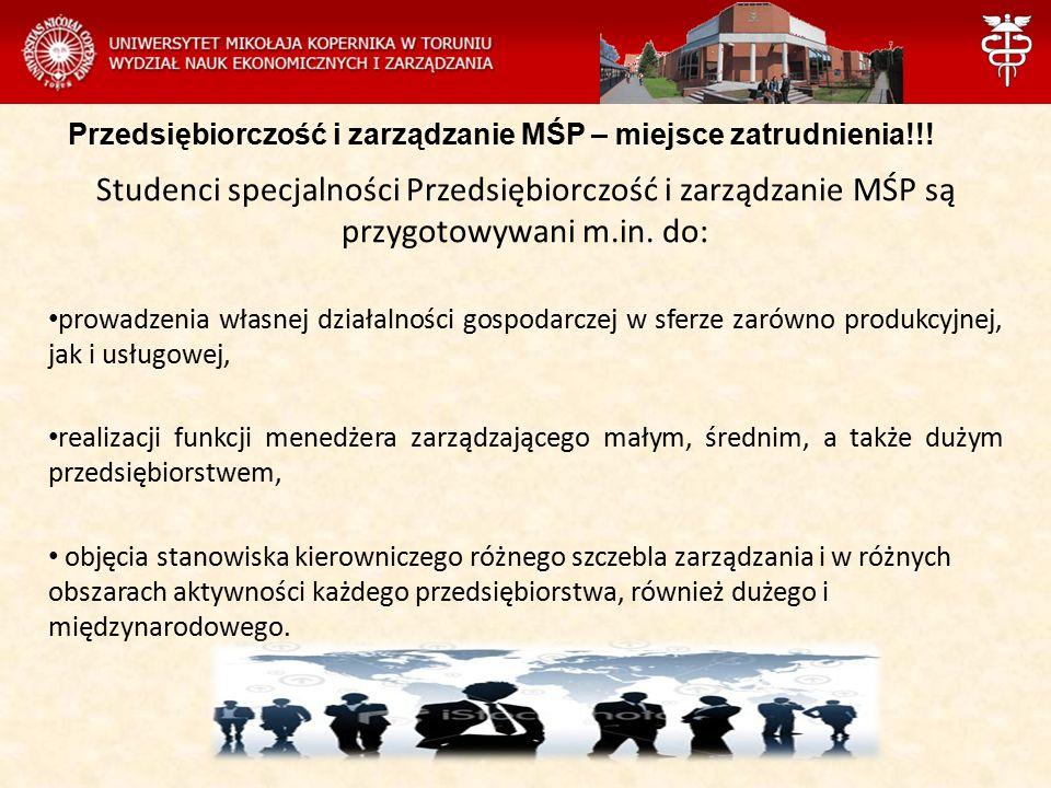 Przedsiębiorczość i zarządzanie MŚP – miejsce zatrudnienia!!! Studenci specjalności Przedsiębiorczość i zarządzanie MŚP są przygotowywani m.in. do: pr