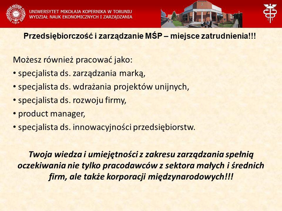 Przedsiębiorczość i zarządzanie MŚP – miejsce zatrudnienia!!! Możesz również pracować jako: specjalista ds. zarządzania marką, specjalista ds. wdrażan
