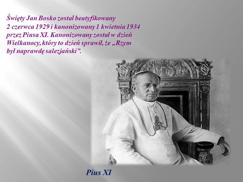 Święty Jan Bosko został beatyfikowany 2 czerwca 1929 i kanonizowany 1 kwietnia 1934 przez Piusa XI.