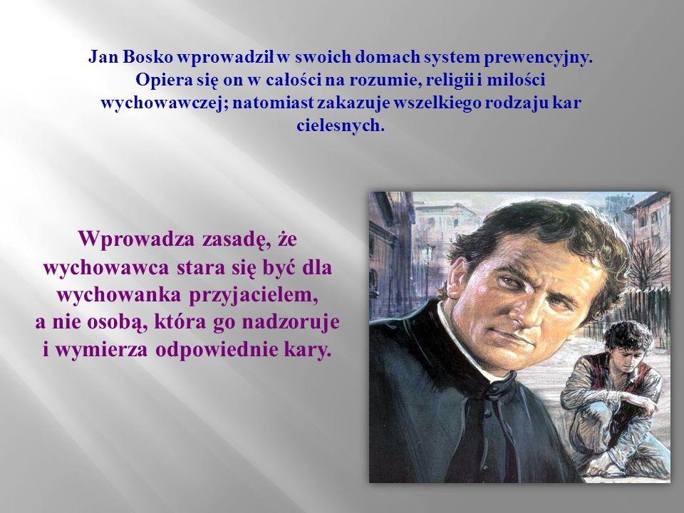 Jan Bosko wprowadził w swoich domach system prewencyjny.