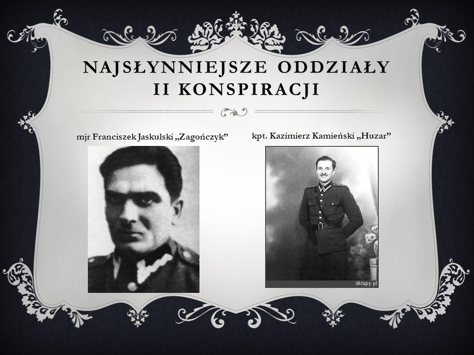 """NAJSŁYNNIEJSZE ODDZIAŁY II KONSPIRACJI mjr Franciszek Jaskulski """"Zagończyk"""" kpt. Kazimierz Kamieński """"Huzar"""""""