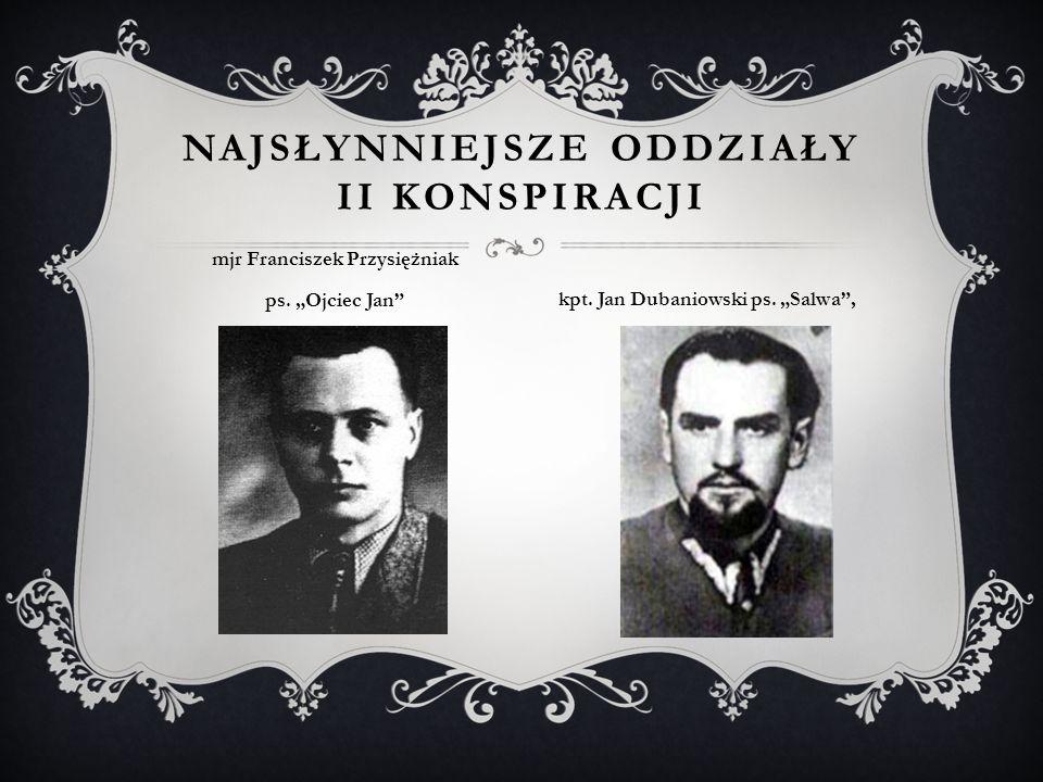 NAJSŁYNNIEJSZE ODDZIAŁY II KONSPIRACJI mjr Franciszek Przysiężniak ps.