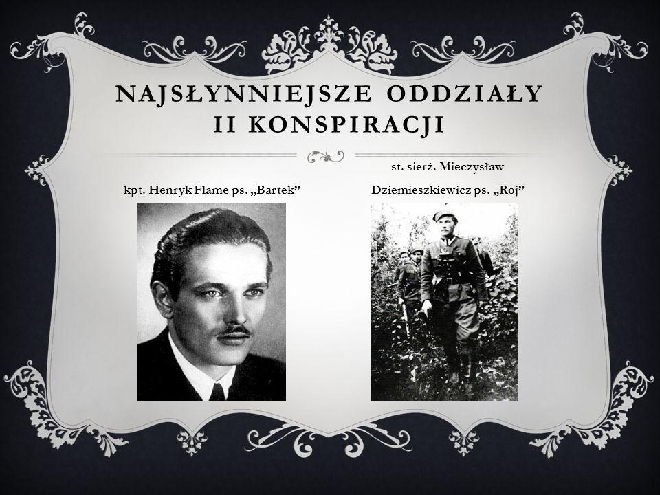 """NAJSŁYNNIEJSZE ODDZIAŁY II KONSPIRACJI kpt. Henryk Flame ps. """"Bartek"""" st. sierż. Mieczysław Dziemieszkiewicz ps. """"Roj"""""""