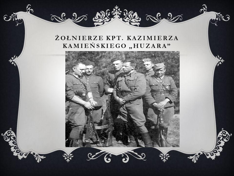 """ŻOŁNIERZE KPT. KAZIMIERZA KAMIEŃSKIEGO """"HUZARA"""