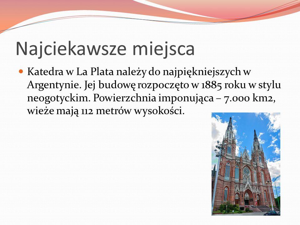 Najciekawsze miejsca Katedra w La Plata należy do najpiękniejszych w Argentynie. Jej budowę rozpoczęto w 1885 roku w stylu neogotyckim. Powierzchnia i