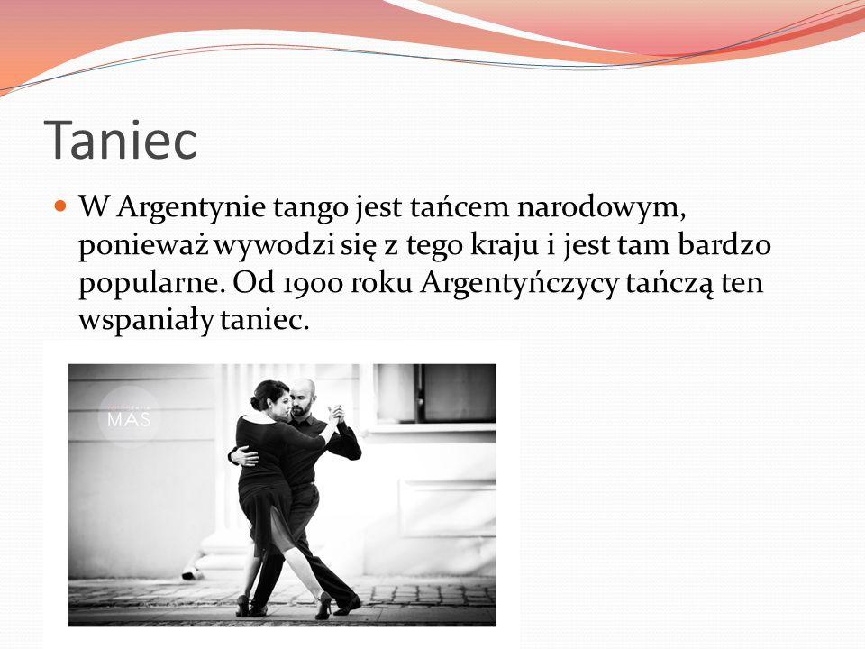 Taniec W Argentynie tango jest tańcem narodowym, ponieważ wywodzi się z tego kraju i jest tam bardzo popularne. Od 1900 roku Argentyńczycy tańczą ten
