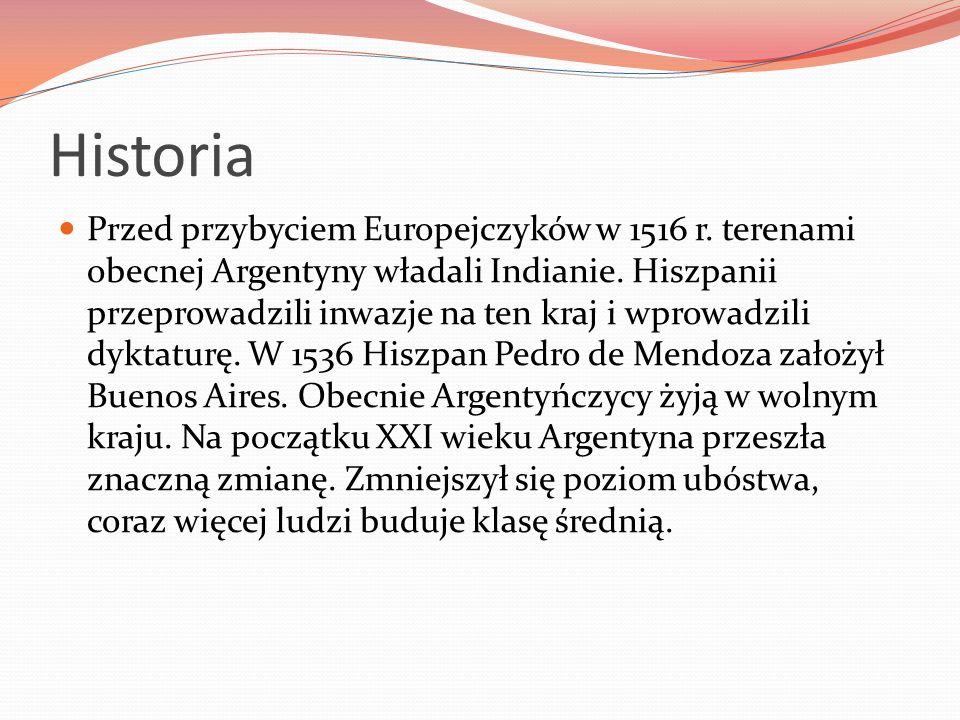 Historia Przed przybyciem Europejczyków w 1516 r. terenami obecnej Argentyny władali Indianie. Hiszpanii przeprowadzili inwazje na ten kraj i wprowadz