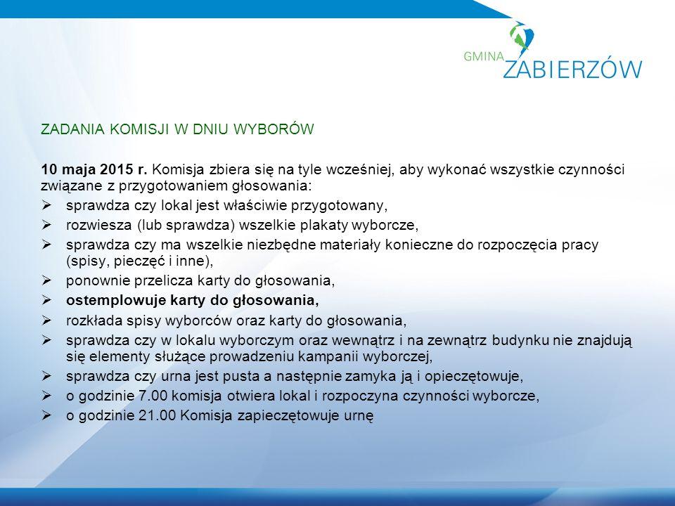 ZADANIA KOMISJI W DNIU WYBORÓW 10 maja 2015 r. Komisja zbiera się na tyle wcześniej, aby wykonać wszystkie czynności związane z przygotowaniem głosowa