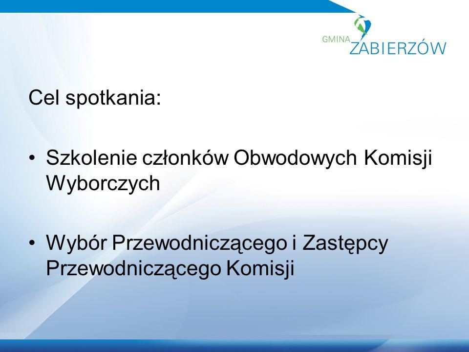 Cel spotkania: Szkolenie członków Obwodowych Komisji Wyborczych Wybór Przewodniczącego i Zastępcy Przewodniczącego Komisji